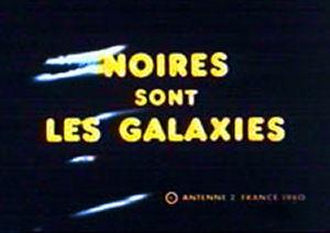 Noires sont les galaxies - Main title - Noires sont les galaxies - Générique